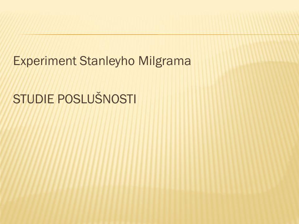 Experiment Stanleyho Milgrama STUDIE POSLUŠNOSTI