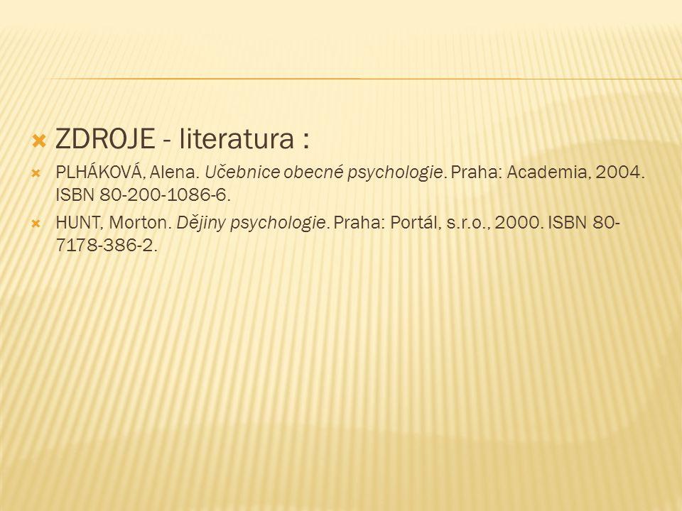  ZDROJE - literatura :  PLHÁKOVÁ, Alena. Učebnice obecné psychologie.
