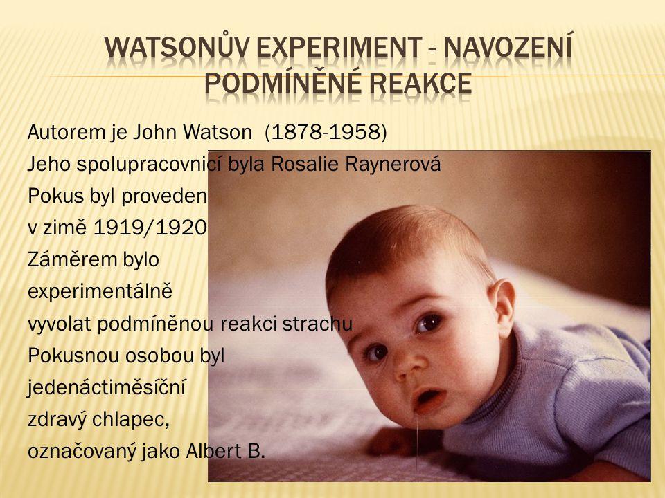 Autorem je John Watson (1878-1958) Jeho spolupracovnicí byla Rosalie Raynerová Pokus byl proveden v zimě 1919/1920 Záměrem bylo experimentálně vyvolat podmíněnou reakci strachu Pokusnou osobou byl jedenáctiměsíční zdravý chlapec, označovaný jako Albert B.