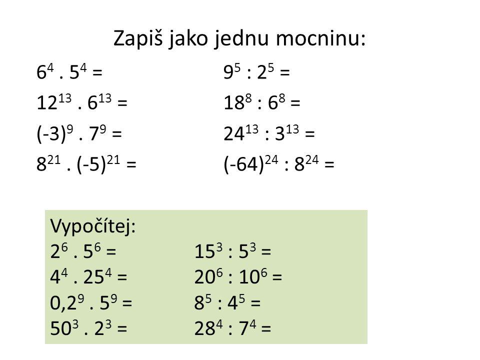 Zapiš jako jednu mocninu: 6 4. 5 4 =9 5 : 2 5 = 12 13.