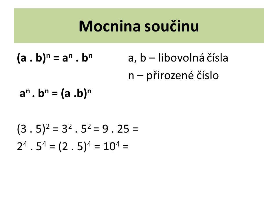 Mocnina součinu (a. b) n = a n. b n a, b – libovolná čísla n – přirozené číslo a n.