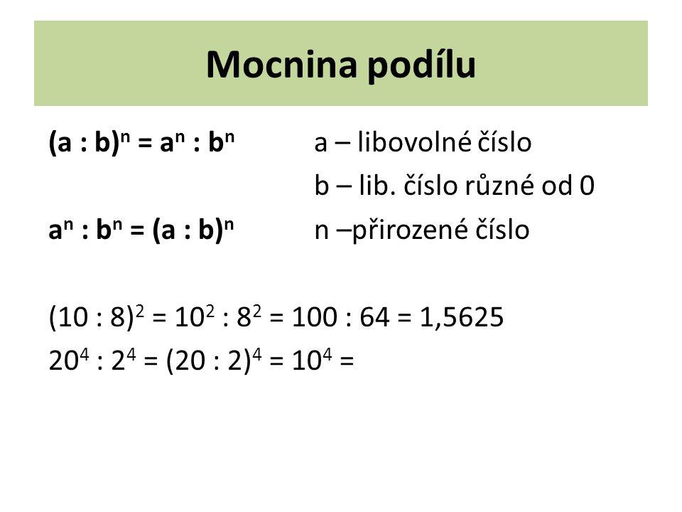 Mocnina podílu (a : b) n = a n : b n a – libovolné číslo b – lib.