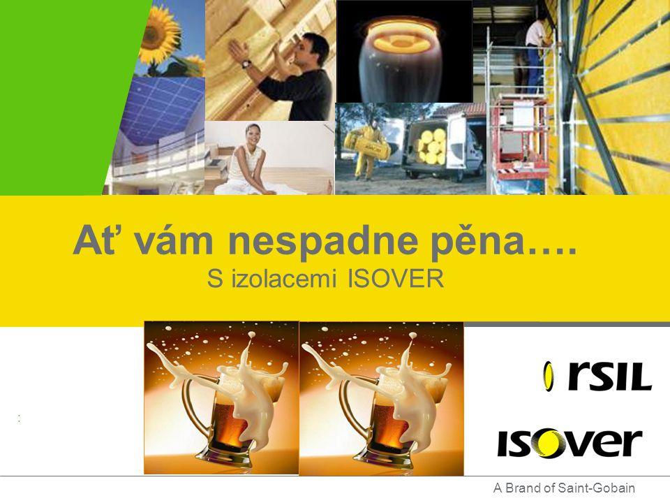 Součást Saint-Gobain Ať vám nespadne pěna…. S izolacemi ISOVER : A Brand of Saint-Gobain