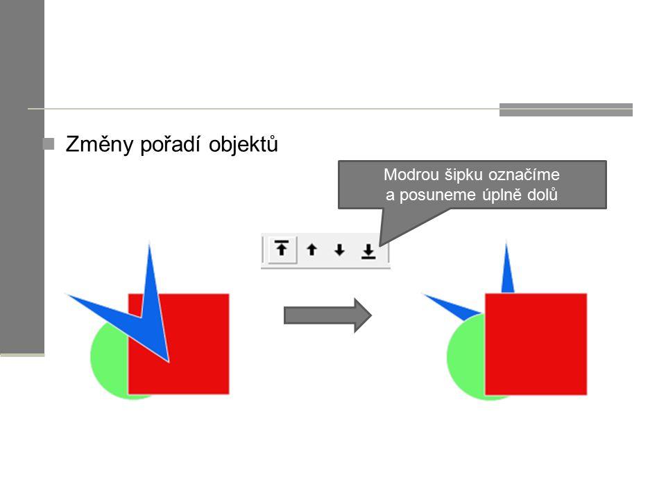Změny pořadí objektů Modrou šipku označíme a posuneme úplně dolů