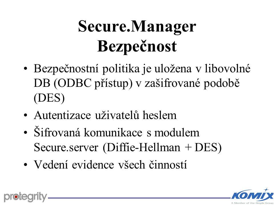 Secure.Manager Bezpečnost Bezpečnostní politika je uložena v libovolné DB (ODBC přístup) v zašifrované podobě (DES) Autentizace uživatelů heslem Šifro