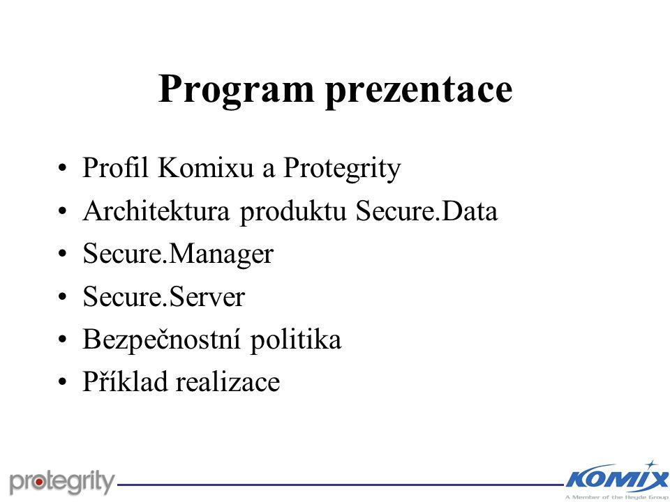 Program prezentace Profil Komixu a Protegrity Architektura produktu Secure.Data Secure.Manager Secure.Server Bezpečnostní politika Příklad realizace