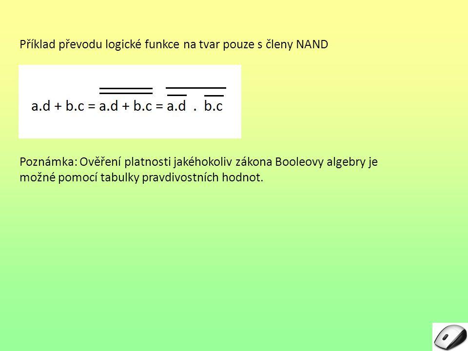 Příklad převodu logické funkce na tvar pouze s členy NAND Poznámka: Ověření platnosti jakéhokoliv zákona Booleovy algebry je možné pomocí tabulky prav