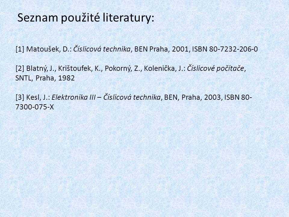 Seznam použité literatury: [1] Matoušek, D.: Číslicová technika, BEN Praha, 2001, ISBN 80-7232-206-0 [2] Blatný, J., Krištoufek, K., Pokorný, Z., Kole