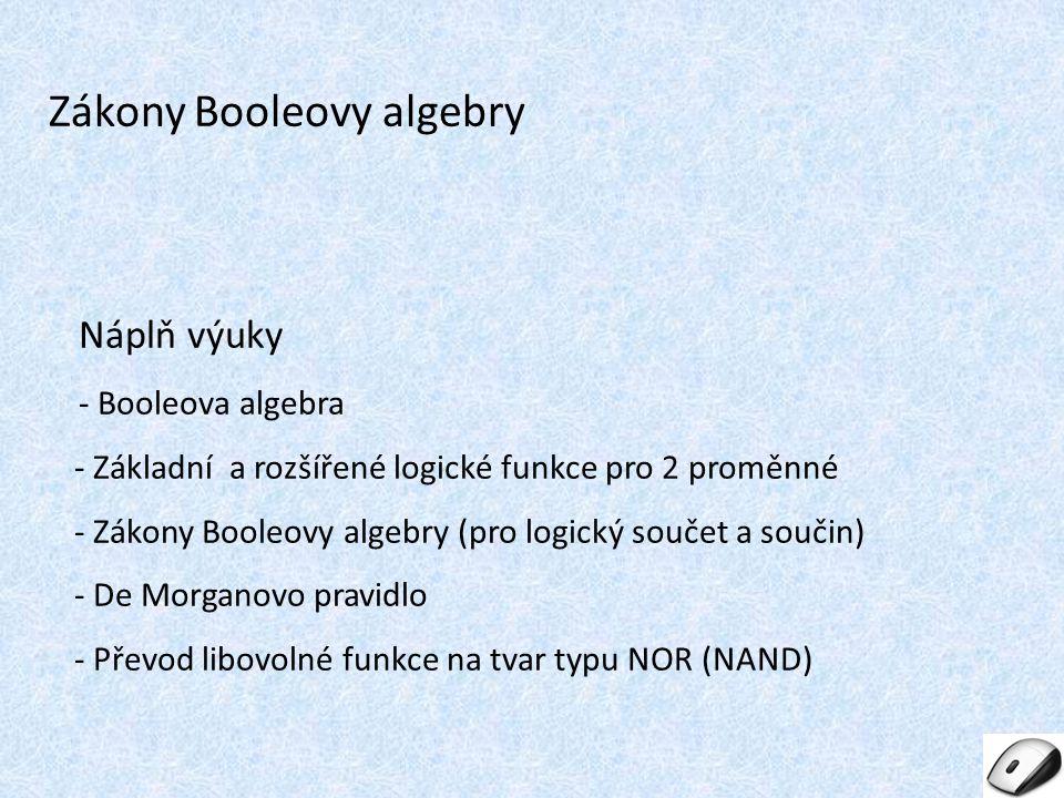 Náplň výuky - Booleova algebra - Základní a rozšířené logické funkce pro 2 proměnné - Zákony Booleovy algebry (pro logický součet a součin) - De Morga