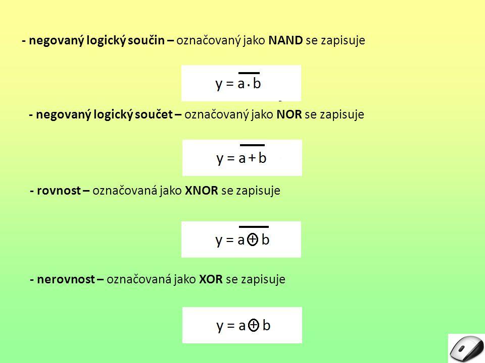 - negovaný logický součin – označovaný jako NAND se zapisuje - negovaný logický součet – označovaný jako NOR se zapisuje - rovnost – označovaná jako X