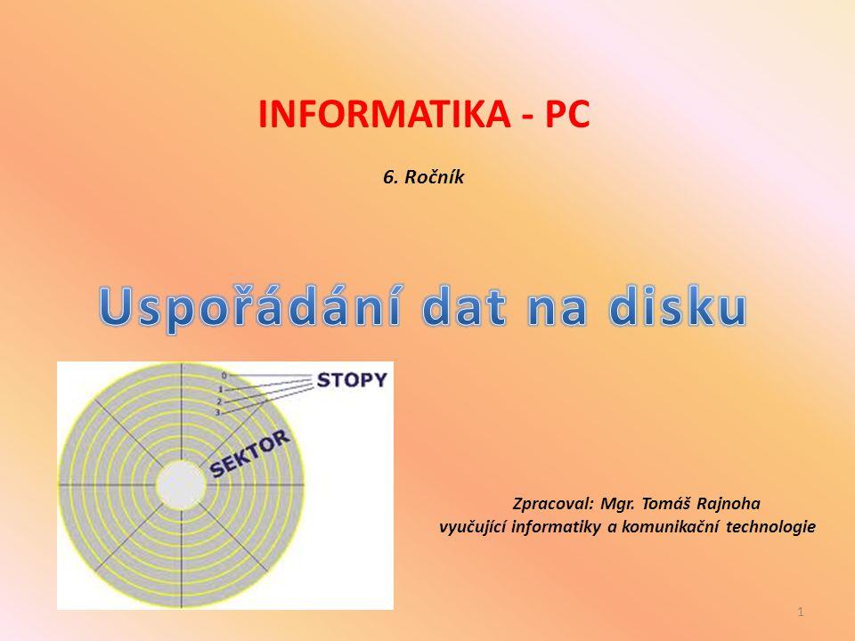 INFORMATIKA - PC 6. Ročník Zpracoval: Mgr. Tomáš Rajnoha vyučující informatiky a komunikační technologie 1
