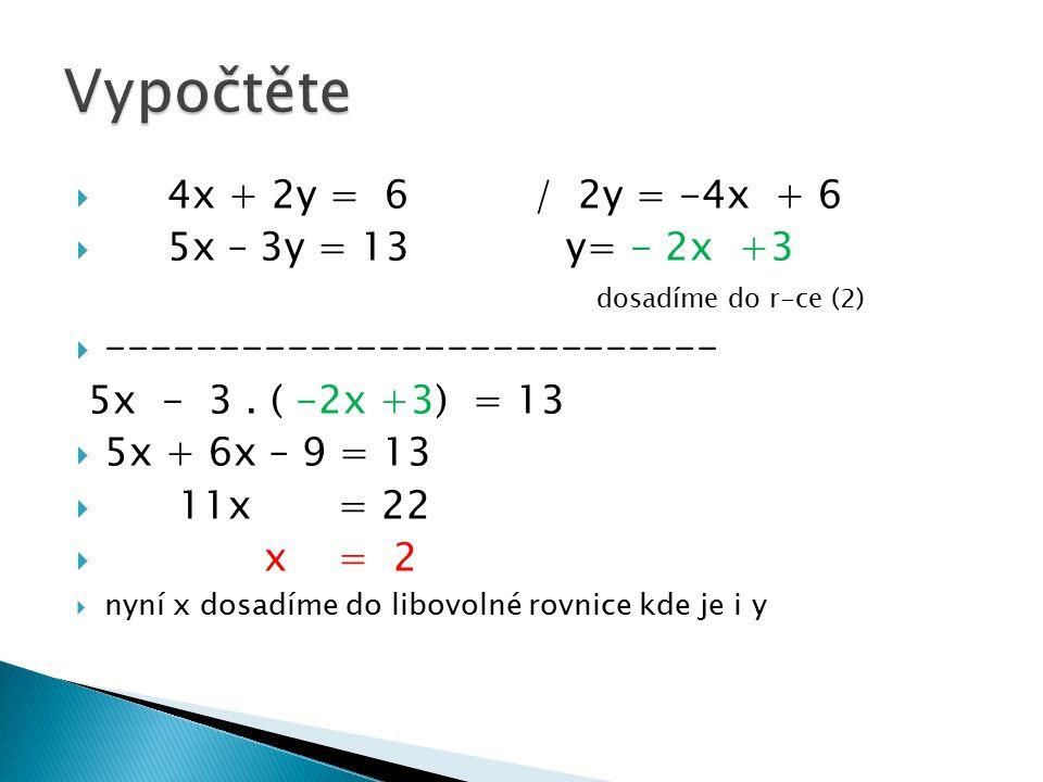  4x + 2y = 6 / 2y = -4x + 6  5x – 3y = 13 y= - 2x +3 dosadíme do r-ce (2)  --------------------------- 5x - 3. ( -2x +3) = 13  5x + 6x – 9 = 13 