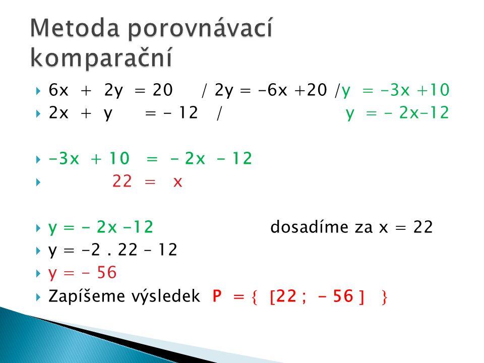  6x + 2y = 20 / 2y = -6x +20 /y = -3x +10  2x + y = - 12 / y = - 2x-12  -3x + 10 = - 2x - 12  22 = x  y = - 2x -12 dosadíme za x = 22  y = -2. 2
