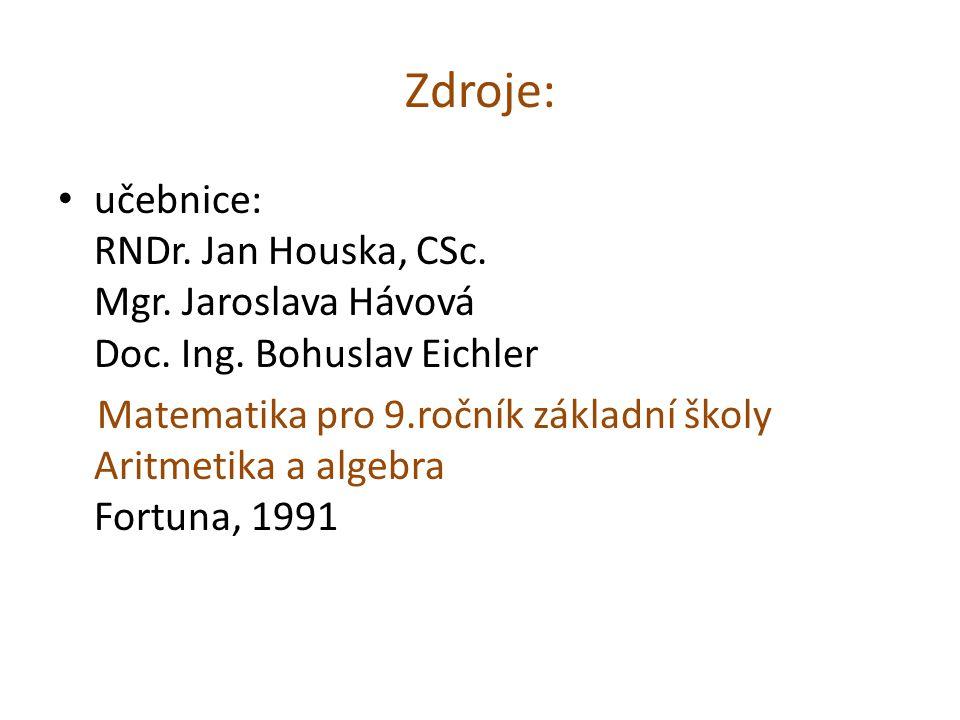 Zdroje: učebnice: RNDr. Jan Houska, CSc. Mgr. Jaroslava Hávová Doc.