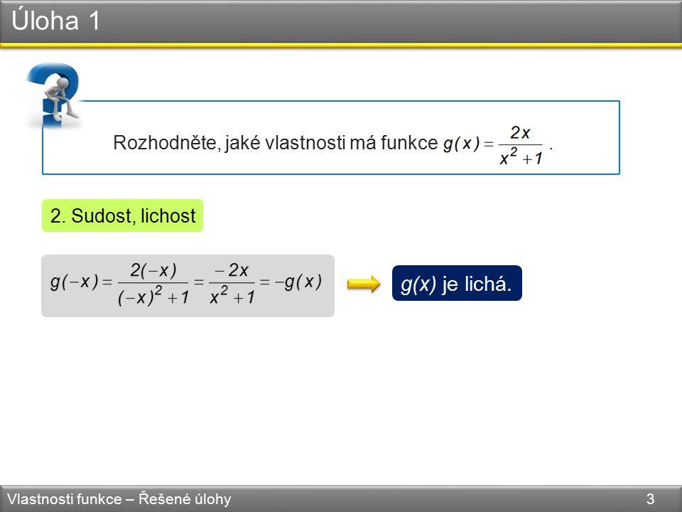 Úloha 1 Vlastnosti funkce – Řešené úlohy 3 Rozhodněte, jaké vlastnosti má funkce. 2. Sudost, lichost g(x) je lichá.