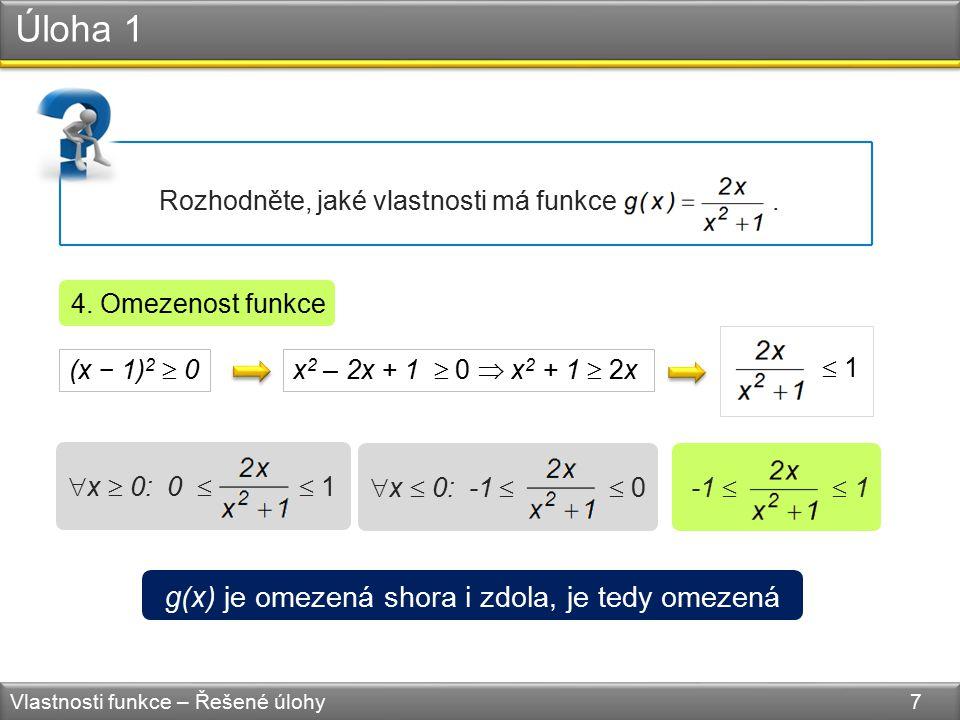 Úloha 1 Vlastnosti funkce – Řešené úlohy 7 Rozhodněte, jaké vlastnosti má funkce. 4. Omezenost funkce (x − 1) 2  0 x 2 – 2x + 1  0  x 2 + 1  2x 