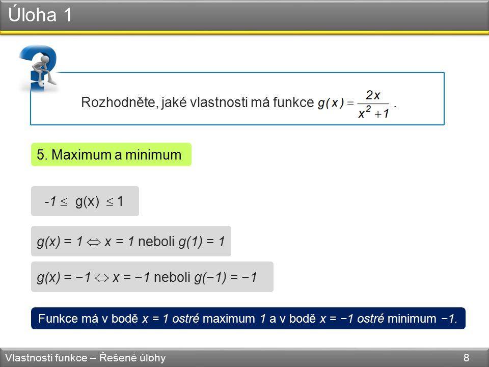 Úloha 1 Vlastnosti funkce – Řešené úlohy 8 Rozhodněte, jaké vlastnosti má funkce. 5. Maximum a minimum -1  g(x)  1 Funkce má v bodě x = 1 ostré maxi