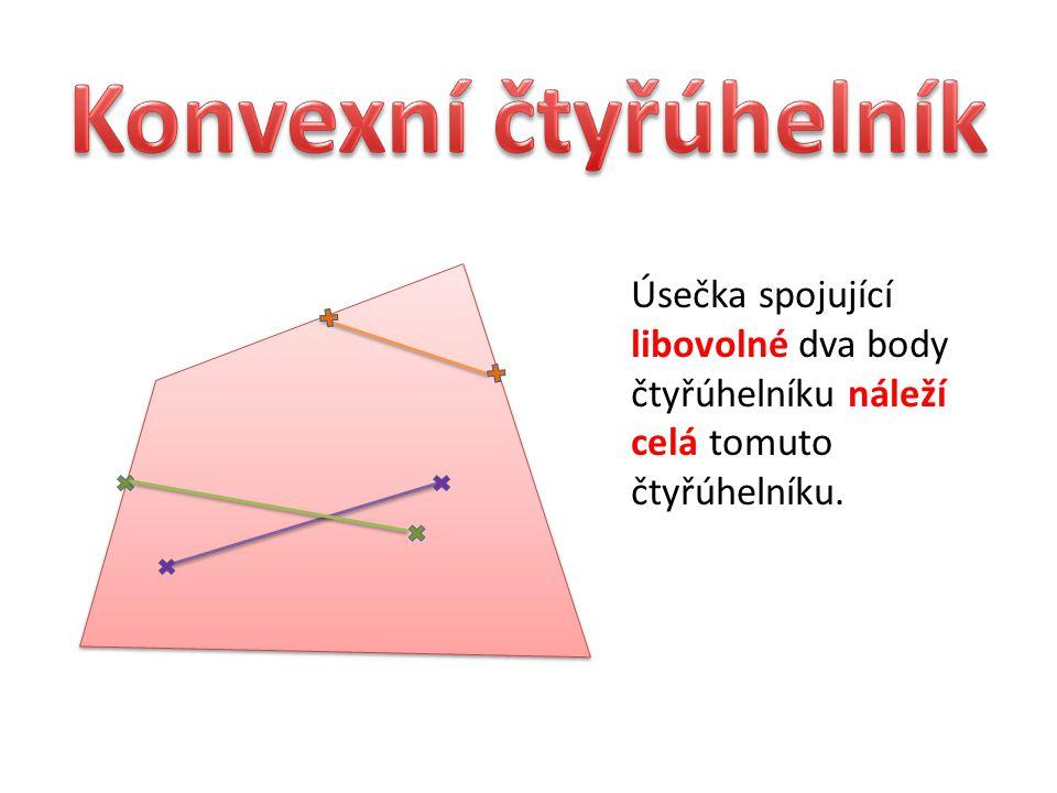 Úsečka spojující libovolné dva body čtyřúhelníku náleží celá tomuto čtyřúhelníku.