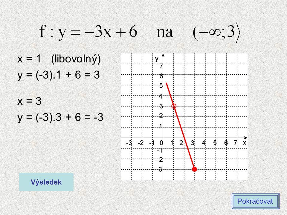 x = 1 (libovolný) y = (-3).1 + 6 = 3 x = 3 y = (-3).3 + 6 = -3 Výsledek Pokračovat