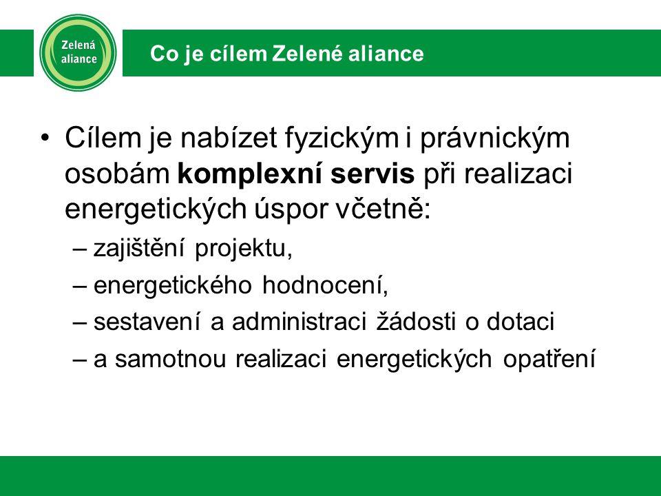 Cílem je nabízet fyzickým i právnickým osobám komplexní servis při realizaci energetických úspor včetně: –zajištění projektu, –energetického hodnocení, –sestavení a administraci žádosti o dotaci –a samotnou realizaci energetických opatření Co je cílem Zelené aliance