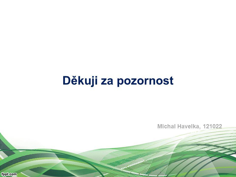 Děkuji za pozornost Michal Havelka, 121022