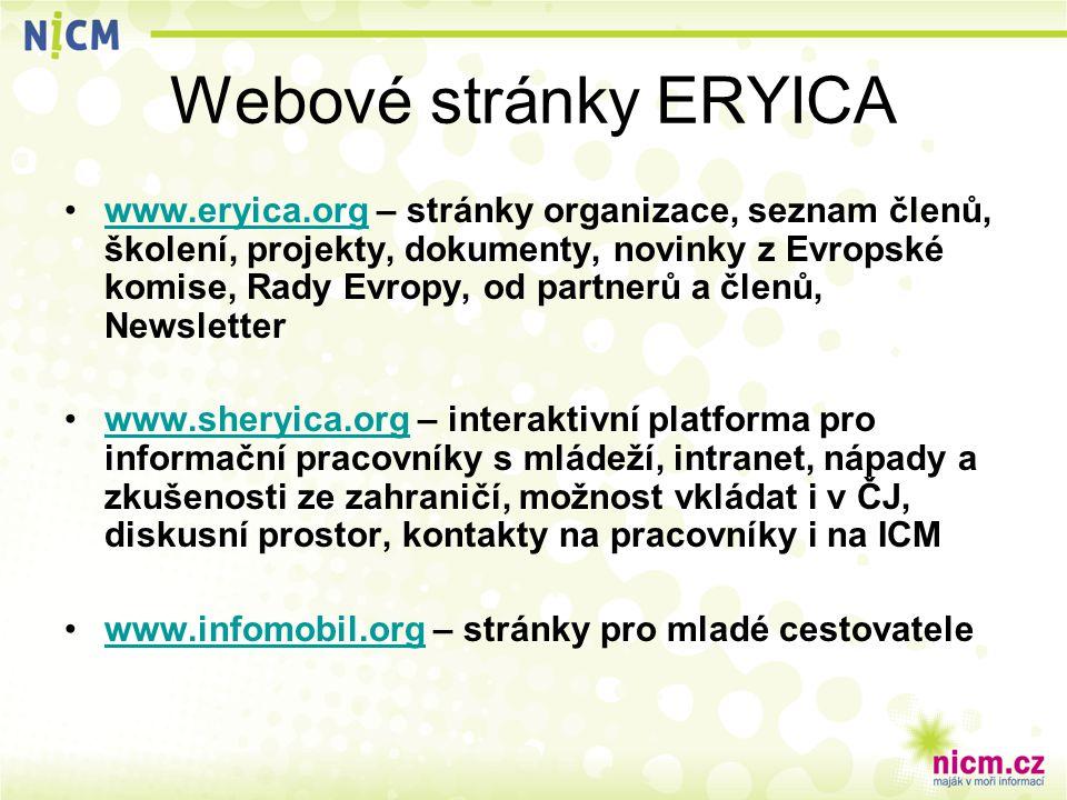Webové stránky ERYICA www.eryica.org – stránky organizace, seznam členů, školení, projekty, dokumenty, novinky z Evropské komise, Rady Evropy, od partnerů a členů, Newsletterwww.eryica.org www.sheryica.org – interaktivní platforma pro informační pracovníky s mládeží, intranet, nápady a zkušenosti ze zahraničí, možnost vkládat i v ČJ, diskusní prostor, kontakty na pracovníky i na ICMwww.sheryica.org www.infomobil.org – stránky pro mladé cestovatelewww.infomobil.org