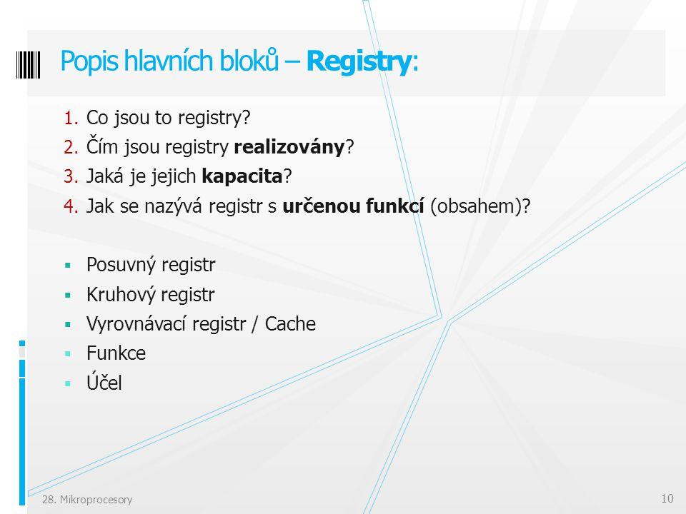 1. Co jsou to registry? 2. Čím jsou registry realizovány? 3. Jaká je jejich kapacita? 4. Jak se nazývá registr s určenou funkcí (obsahem)?  Posuvný r