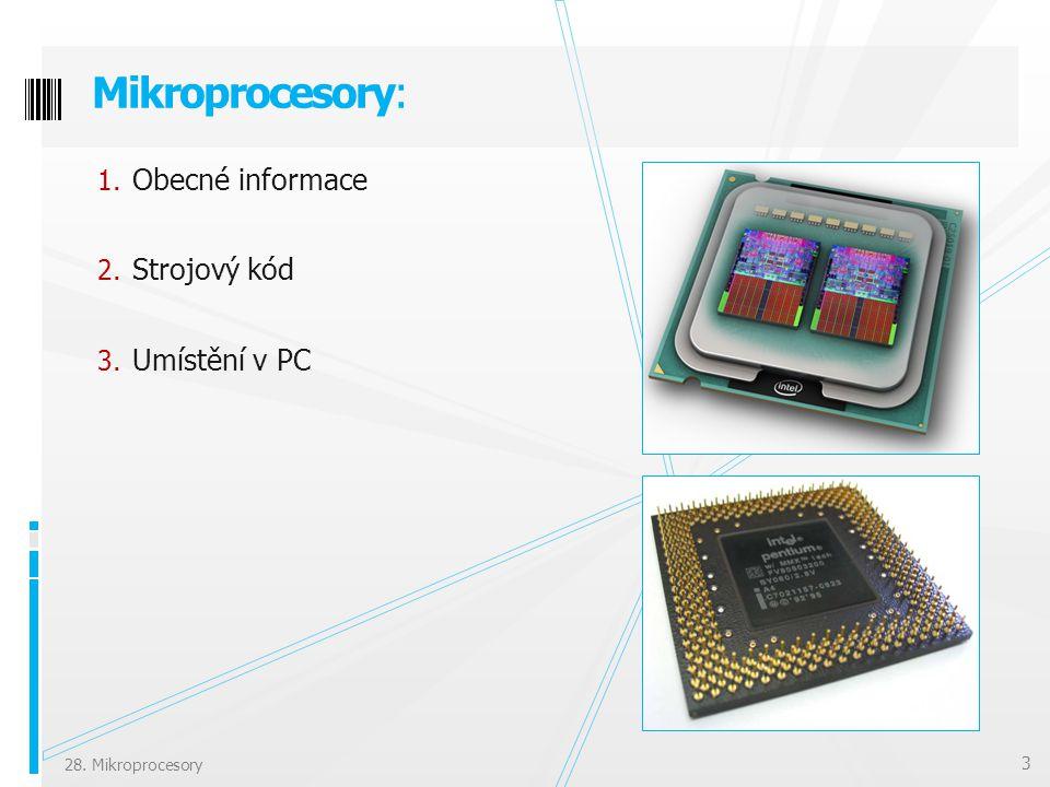 1. Obecné informace 2. Strojový kód 3. Umístění v PC Mikroprocesory: 3 28. Mikroprocesory