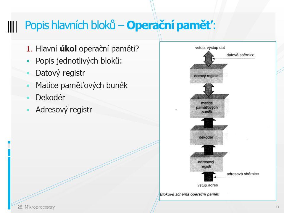 1. Hlavní úkol operační paměti?  Popis jednotlivých bloků:  Datový registr  Matice paměťových buněk  Dekodér  Adresový registr Popis hlavních blo