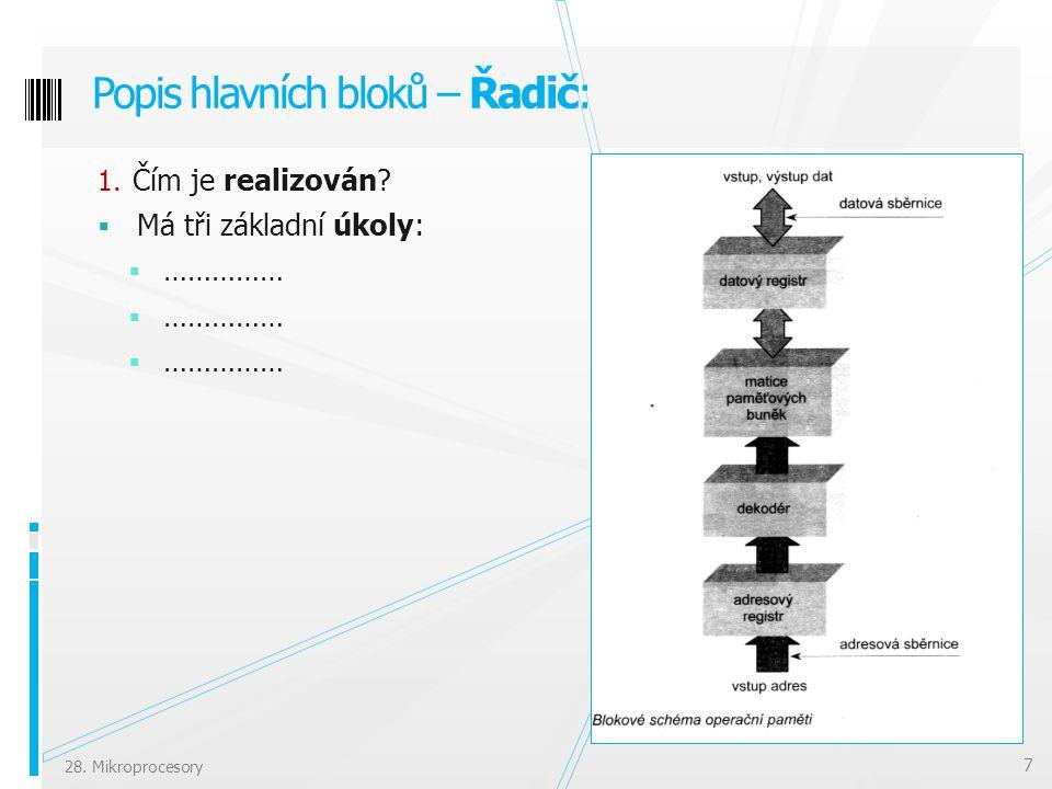 1. Čím je realizován?  Má tři základní úkoly:  …………… Popis hlavních bloků – Řadič: 7 28. Mikroprocesory