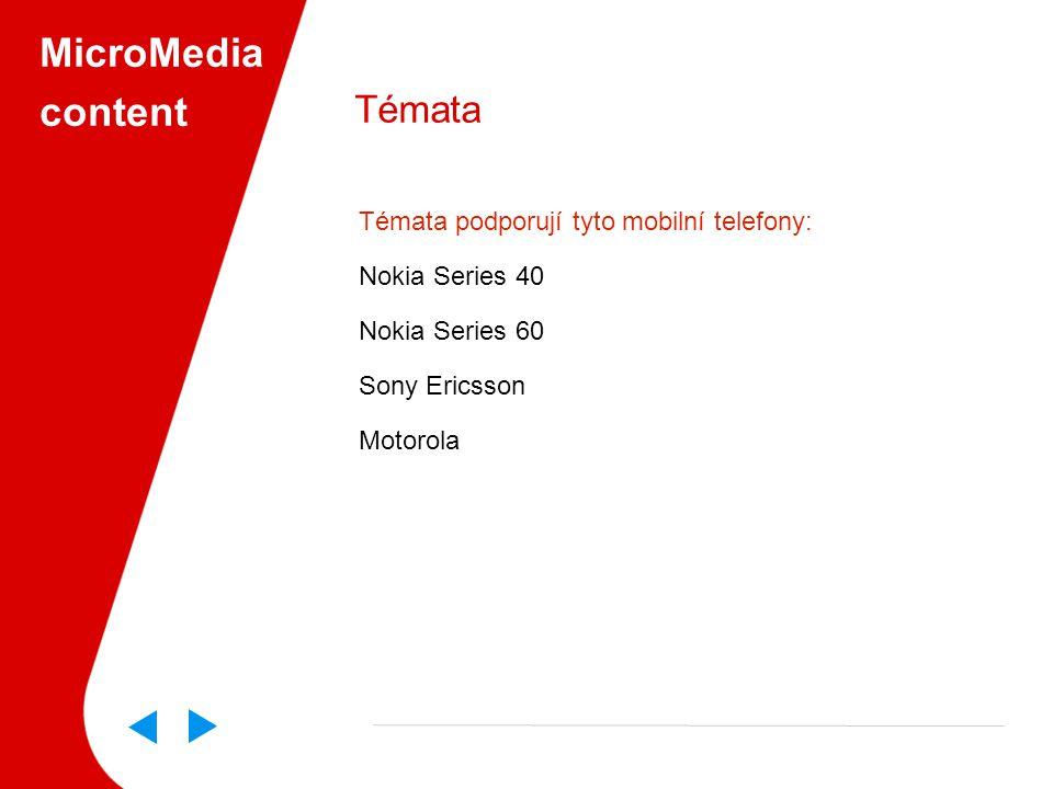 MicroMedia content Témata Témata podporují tyto mobilní telefony: Nokia Series 40 Nokia Series 60 Sony Ericsson Motorola