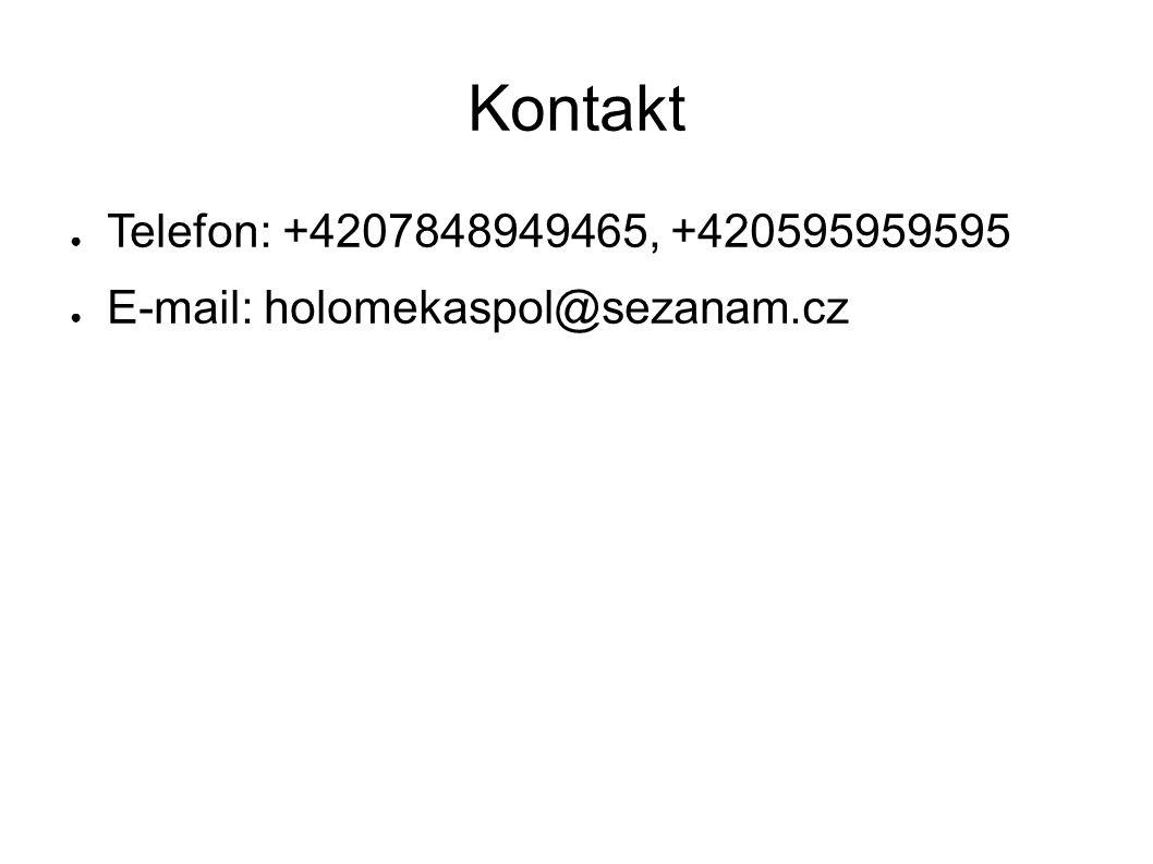 Kontakt ● Telefon: +4207848949465, +420595959595 ● E-mail: holomekaspol@sezanam.cz