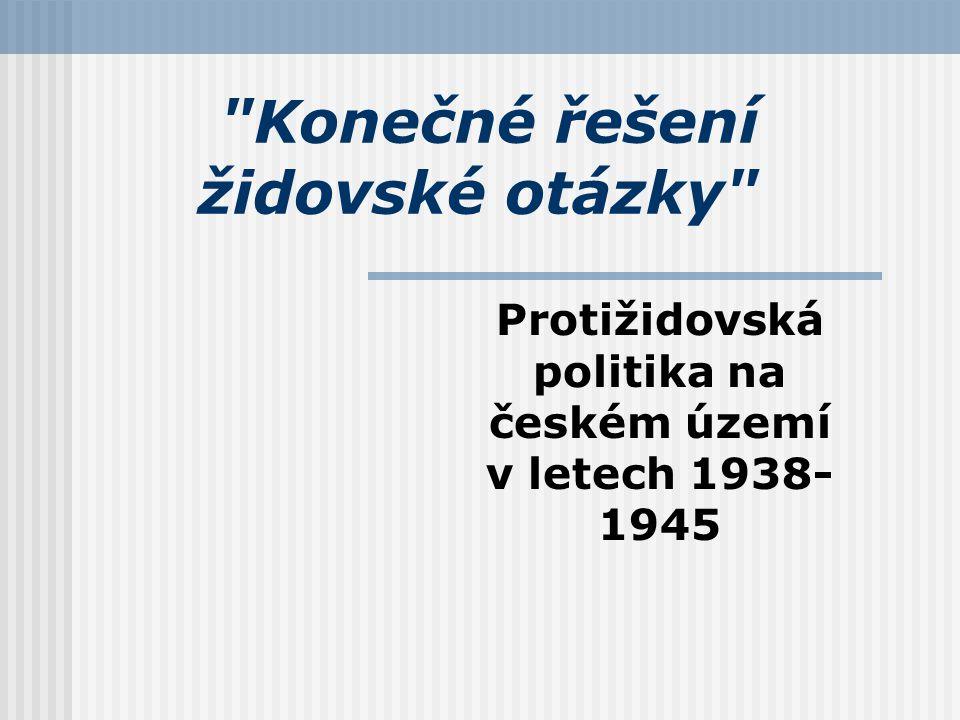 Konečné řešení židovské otázky Protižidovská politika na českém území v letech 1938- 1945