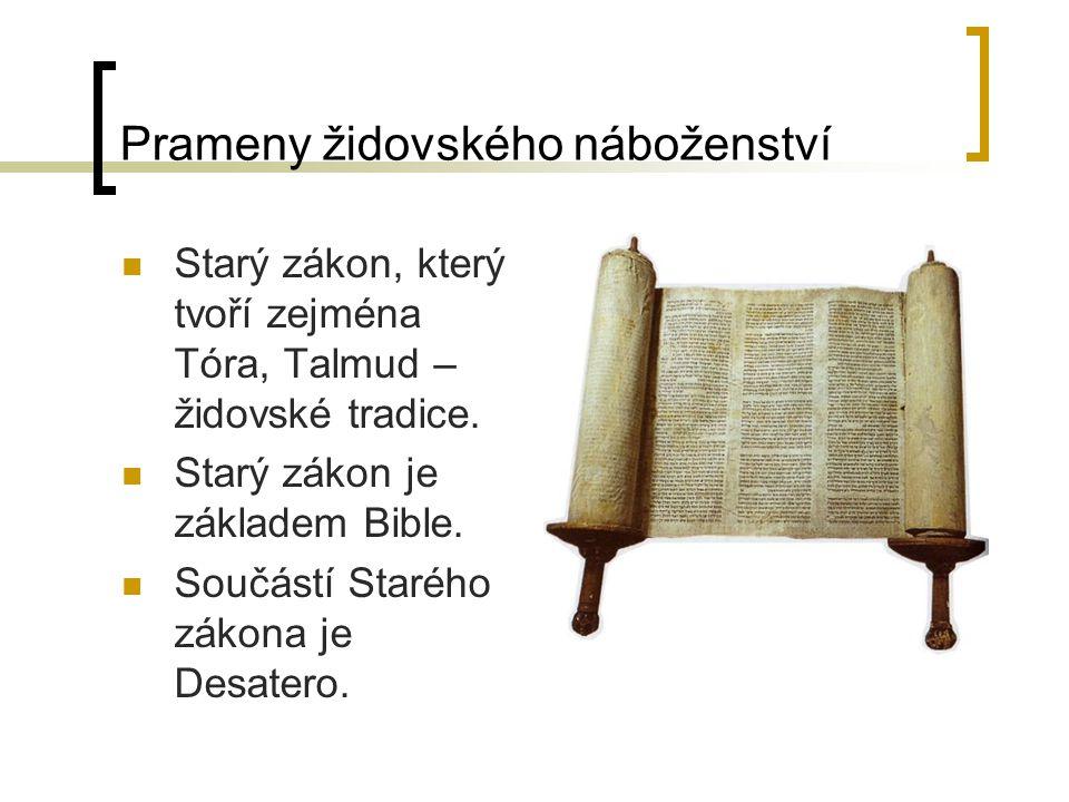 Prameny židovského náboženství Starý zákon, který tvoří zejména Tóra, Talmud – židovské tradice. Starý zákon je základem Bible. Součástí Starého zákon