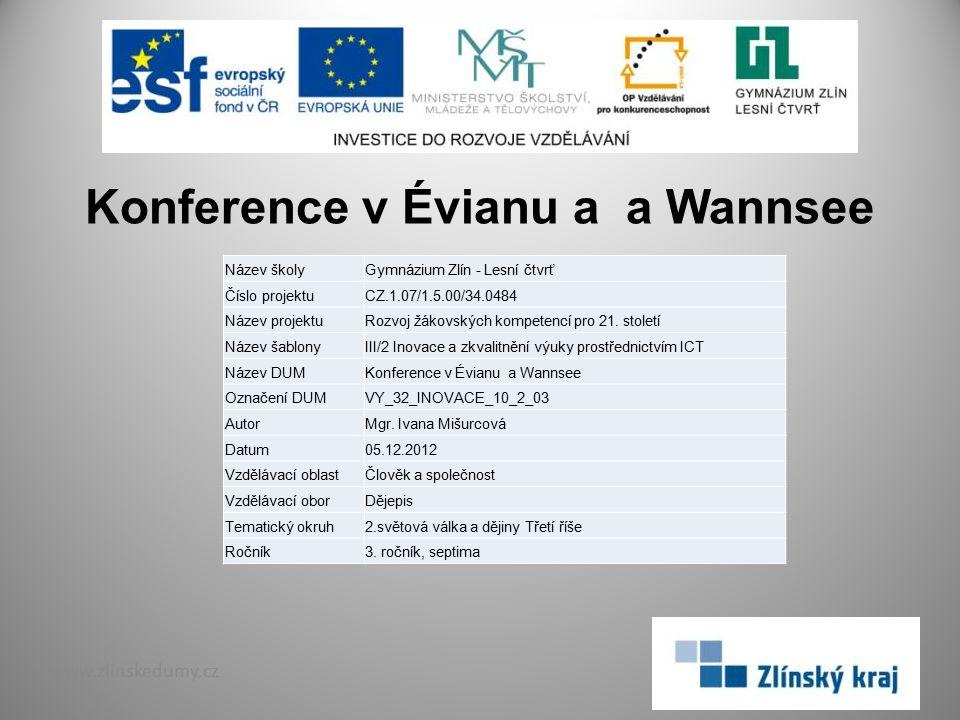 Konference v Évianu a a Wannsee www.zlinskedumy.cz Název školyGymnázium Zlín - Lesní čtvrť Číslo projektuCZ.1.07/1.5.00/34.0484 Název projektuRozvoj ž