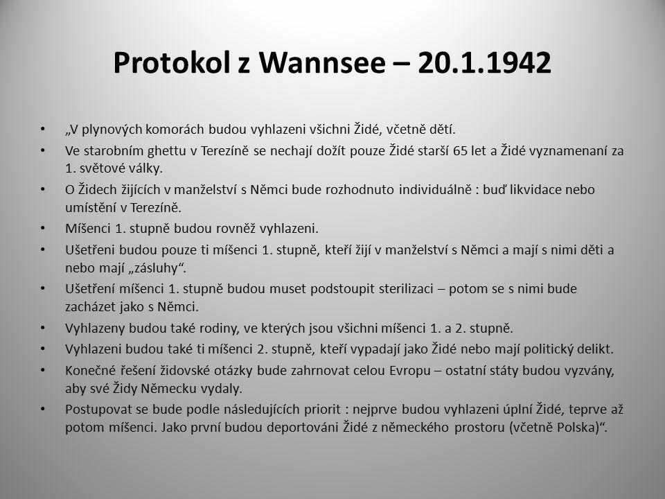 """Protokol z Wannsee – 20.1.1942 """"V plynových komorách budou vyhlazeni všichni Židé, včetně dětí. Ve starobním ghettu v Terezíně se nechají dožít pouze"""