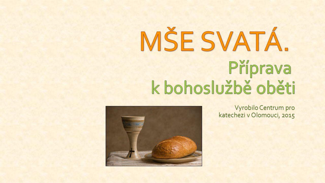 Příprava k bohoslužbě oběti Centrum pro katechezi Olomouc, 2015 Předměty: Materie: víno, hostie, voda.