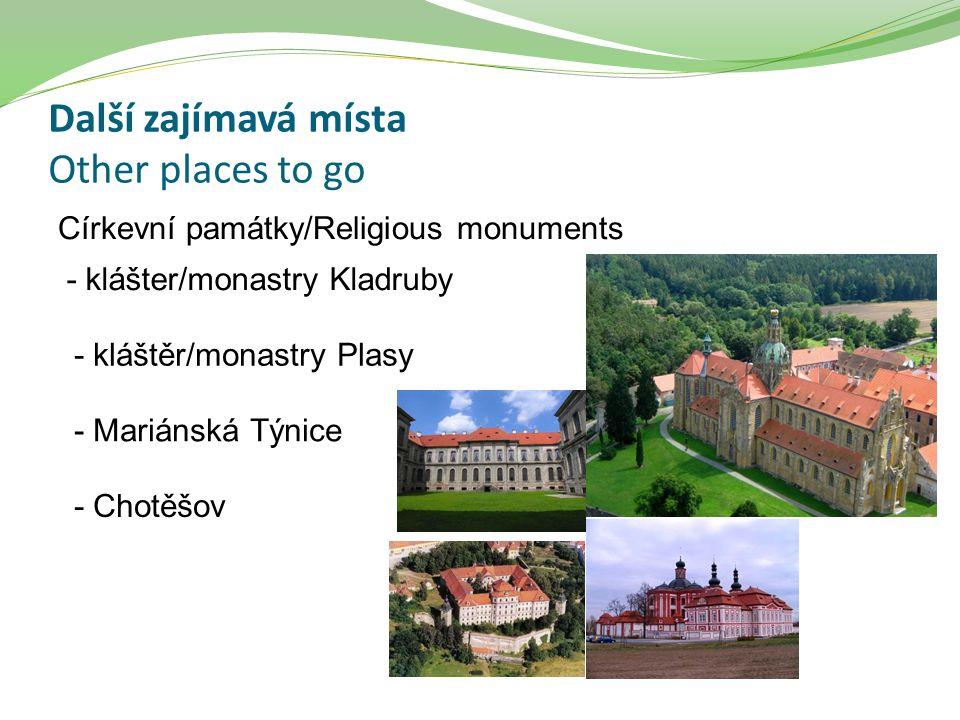 Další zajímavá místa Other places to go Církevní památky/Religious monuments - klášter/monastry Kladruby - kláštěr/monastry Plasy - Mariánská Týnice -