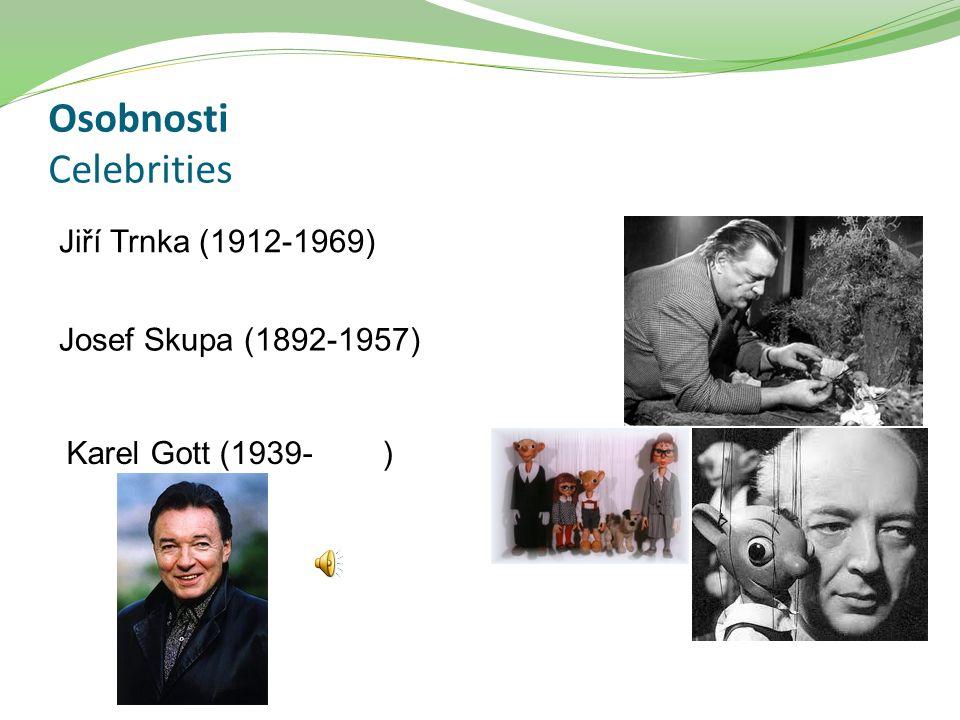 Osobnosti Celebrities Jiří Trnka (1912-1969) Josef Skupa (1892-1957) Karel Gott (1939- )