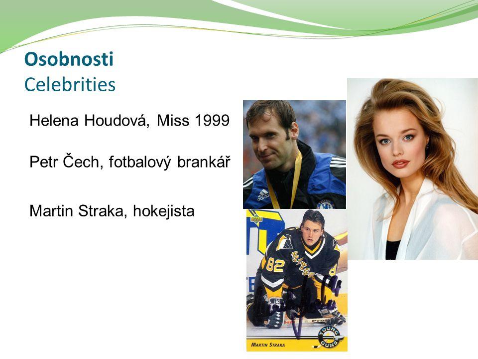 Osobnosti Celebrities Helena Houdová, Miss 1999 Petr Čech, fotbalový brankář Martin Straka, hokejista