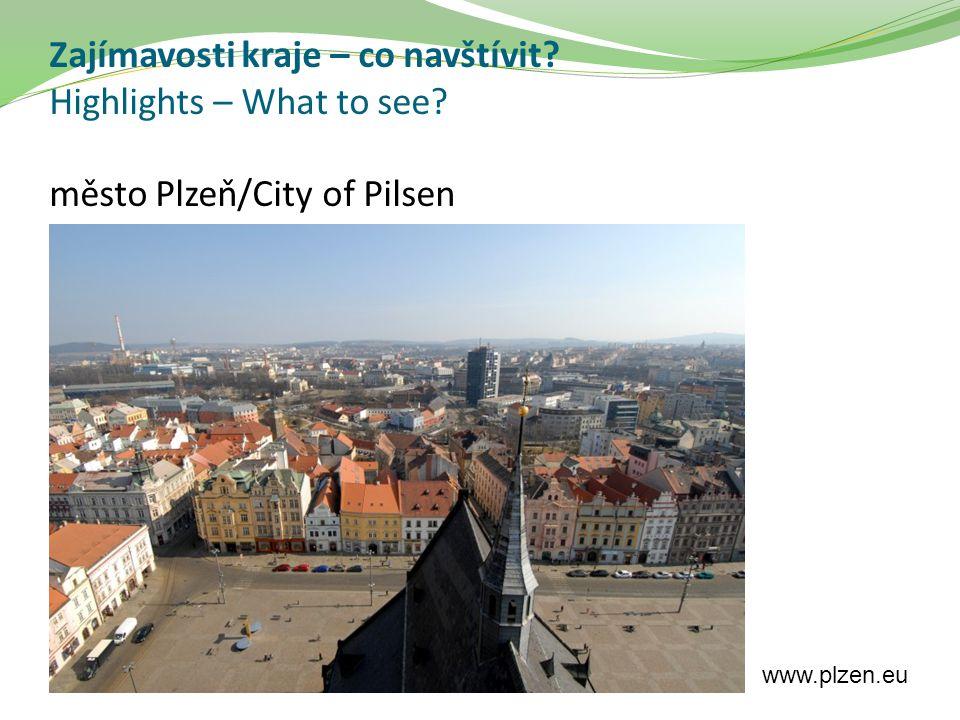 Zajímavosti kraje – co navštívit? Highlights – What to see? město Plzeň/City of Pilsen www.plzen.eu