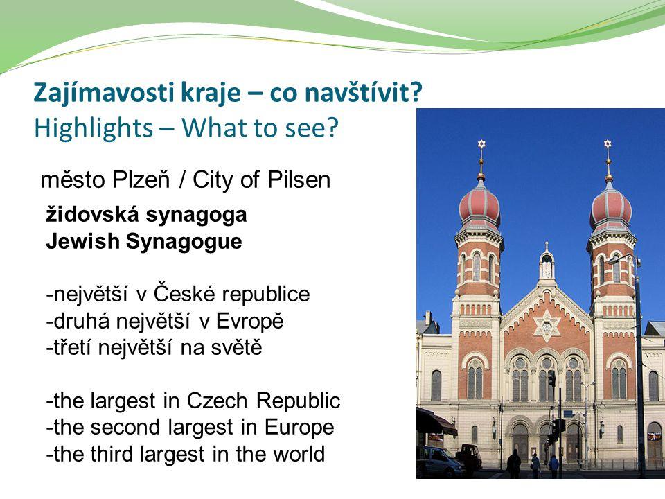 Zajímavosti kraje – co navštívit? Highlights – What to see? město Plzeň / City of Pilsen židovská synagoga Jewish Synagogue -největší v České republic