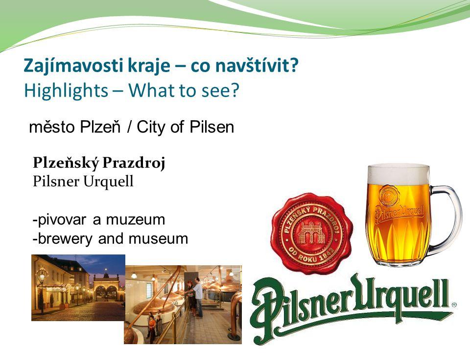 Zajímavosti kraje – co navštívit? Highlights – What to see? město Plzeň / City of Pilsen Plzeňský Prazdroj Pilsner Urquell -pivovar a muzeum -brewery