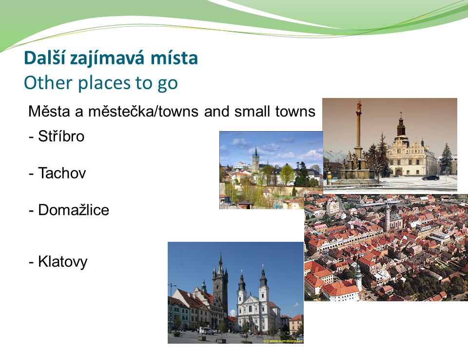 Další zajímavá místa Other places to go Města a městečka/towns and small towns - Stříbro - Tachov - Domažlice - Klatovy