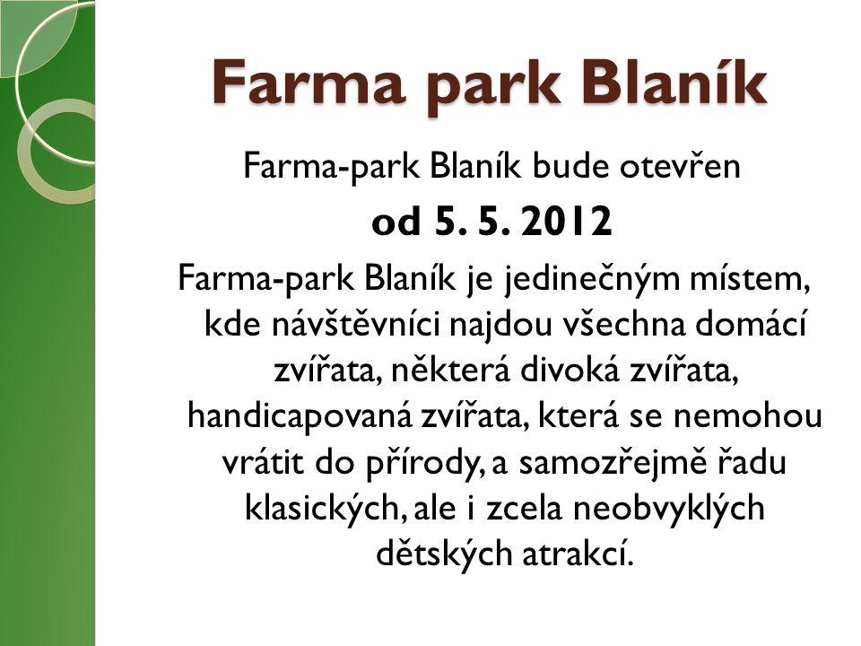 Farma-park Blaník bude otevřen od 5. 5. 2012 Farma-park Blaník je jedinečným místem, kde návštěvníci najdou všechna domácí zvířata, některá divoká zví
