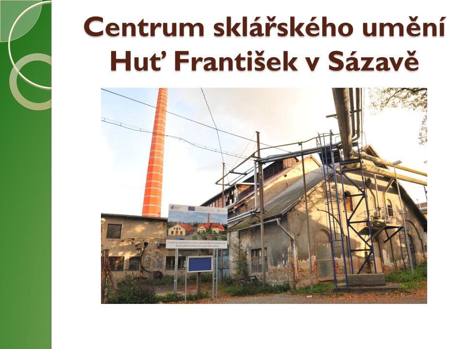 Centrum sklářského umění Huť František v Sázavě