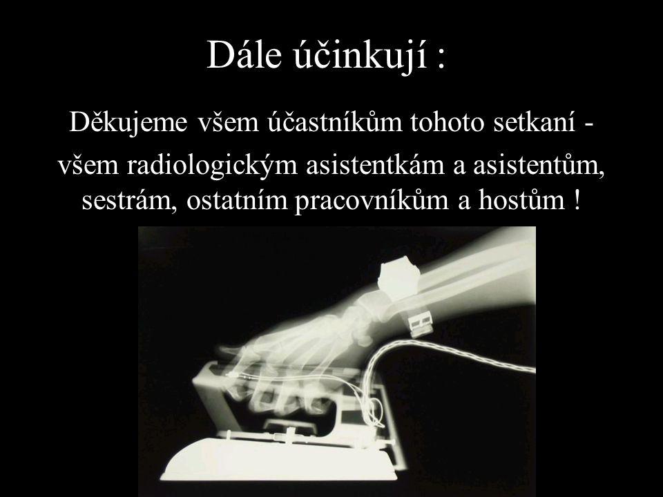 Dále účinkují : Děkujeme všem účastníkům tohoto setkaní - všem radiologickým asistentkám a asistentům, sestrám, ostatním pracovníkům a hostům !
