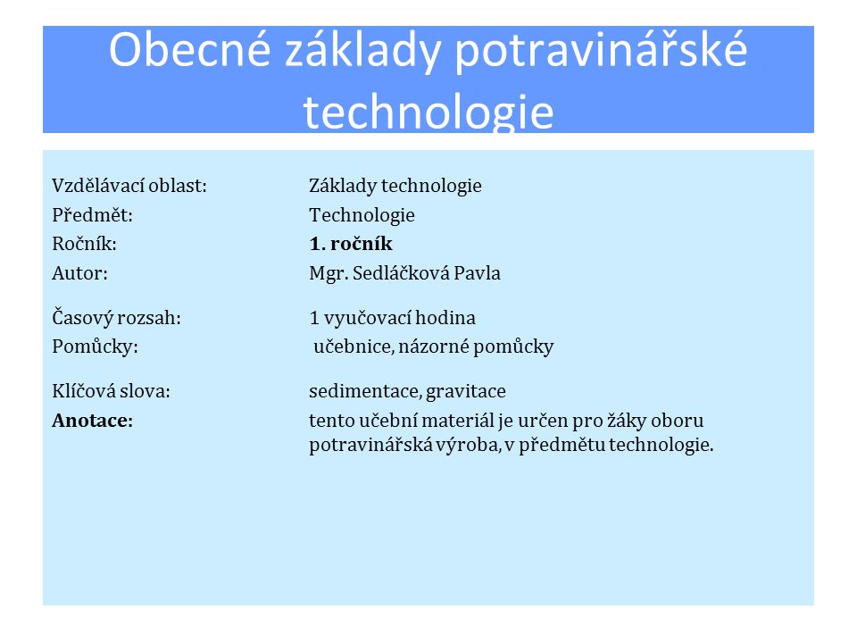 Obecné základy potravinářské technologie Vzdělávací oblast:Základy technologie Předmět:Technologie Ročník:1. ročník Autor:Mgr. Sedláčková Pavla Časový