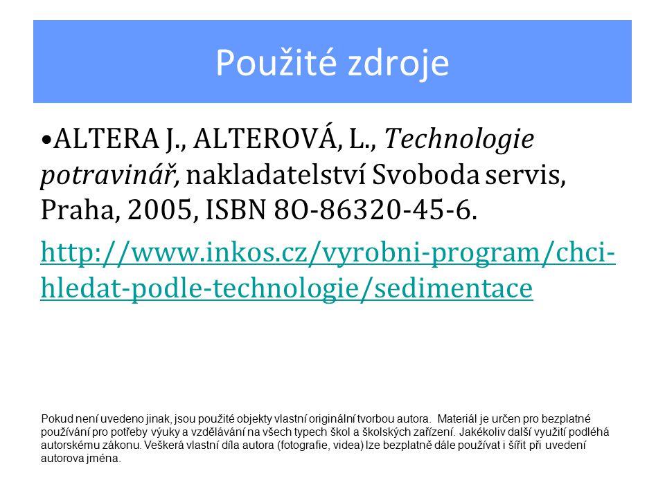 Použité zdroje ALTERA J., ALTEROVÁ, L., Technologie potravinář, nakladatelství Svoboda servis, Praha, 2005, ISBN 8O-86320-45-6. http://www.inkos.cz/vy