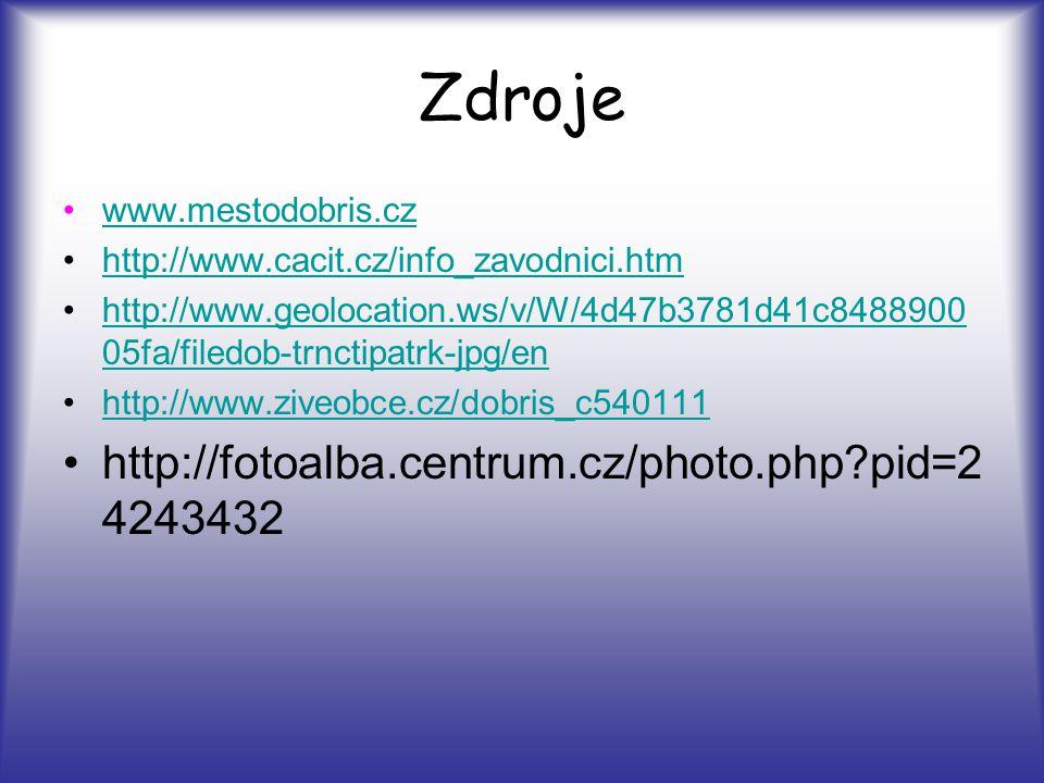 Zdroje www.mestodobris.cz http://www.cacit.cz/info_zavodnici.htm http://www.geolocation.ws/v/W/4d47b3781d41c8488900 05fa/filedob-trnctipatrk-jpg/enhttp://www.geolocation.ws/v/W/4d47b3781d41c8488900 05fa/filedob-trnctipatrk-jpg/en http://www.ziveobce.cz/dobris_c540111 http://fotoalba.centrum.cz/photo.php pid=2 4243432